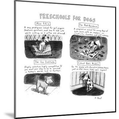 PRESCHOOLS FOR DOGS - New Yorker Cartoon-Roz Chast-Mounted Premium Giclee Print