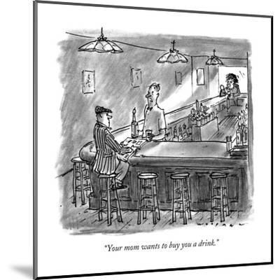 """Your mom wants to buy you a drink."" - New Yorker Cartoon-Bill Woodman-Mounted Premium Giclee Print"