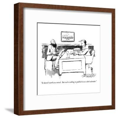 """It doesn't work as a novel.  But we're willing to publish it as a desk ca?"" - New Yorker Cartoon-Mischa Richter-Framed Premium Giclee Print"
