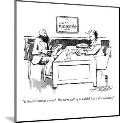 """It doesn't work as a novel.  But we're willing to publish it as a desk ca?"" - New Yorker Cartoon-Mischa Richter-Mounted Premium Giclee Print"