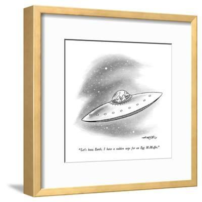 """""""Let's buzz Earth.  I have a sudden urge for an Egg McMuffin."""" - New Yorker Cartoon-Henry Martin-Framed Premium Giclee Print"""