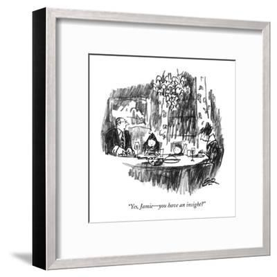 """Yes, Jamie?you have an insight?"" - New Yorker Cartoon-Robert Weber-Framed Premium Giclee Print"