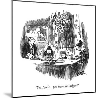"""""""Yes, Jamie?you have an insight?"""" - New Yorker Cartoon-Robert Weber-Mounted Premium Giclee Print"""