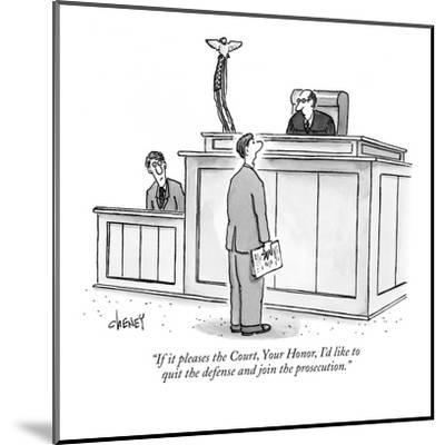 """""""If it pleases the Court, Your Honor, I'd like to quit the defense and joi?"""" - New Yorker Cartoon-Tom Cheney-Mounted Premium Giclee Print"""