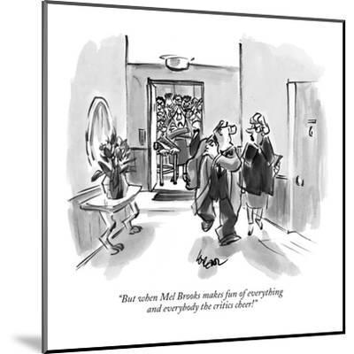 """""""But when Mel Brooks makes fun of everything and everybody the critics cheer!"""" - New Yorker Cartoon-Lee Lorenz-Mounted Premium Giclee Print"""