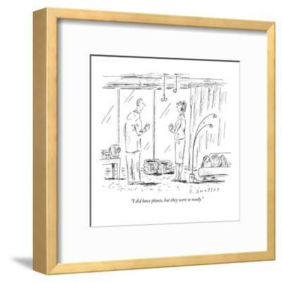 """""""I did have plants, but they were so needy."""" - New Yorker Cartoon-Barbara Smaller-Framed Premium Giclee Print"""