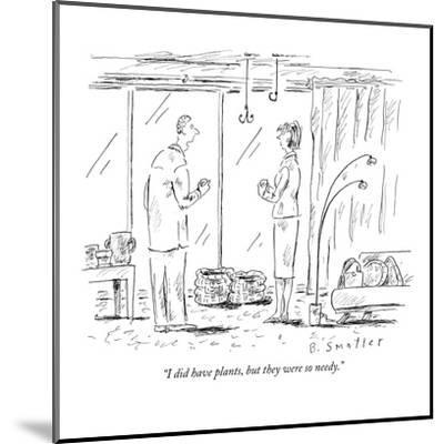 """""""I did have plants, but they were so needy."""" - New Yorker Cartoon-Barbara Smaller-Mounted Premium Giclee Print"""