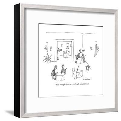 """""""Well, enough about us?let's talk about them."""" - New Yorker Cartoon-Michael Maslin-Framed Premium Giclee Print"""