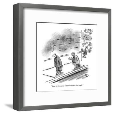 """""""Your legitimacy as a philanthropist is at stake."""" - New Yorker Cartoon-Frank Cotham-Framed Premium Giclee Print"""