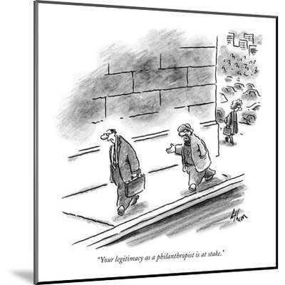"""""""Your legitimacy as a philanthropist is at stake."""" - New Yorker Cartoon-Frank Cotham-Mounted Premium Giclee Print"""