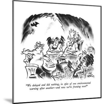 """We delayed and did nothing, in spite of one environmental warning after a?"" - New Yorker Cartoon-Ed Fisher-Mounted Premium Giclee Print"