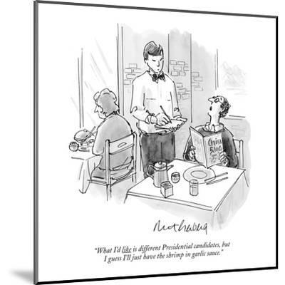 """What I'd like is different Presidential candidates, but I guess I'll just?"" - New Yorker Cartoon-Mort Gerberg-Mounted Premium Giclee Print"
