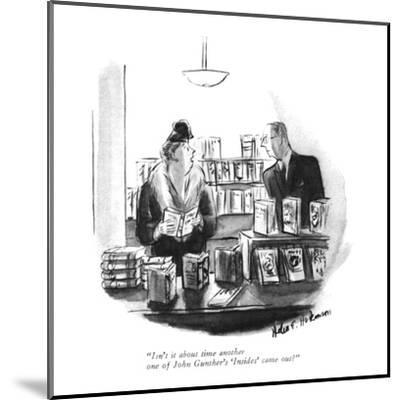 """Isn't it about time another one of John Gunther's 'Insides' came out?"" - New Yorker Cartoon-Helen E. Hokinson-Mounted Premium Giclee Print"