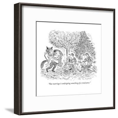 """""""Our marriage is undergoing something of a renaissance."""" - New Yorker Cartoon-Edward Koren-Framed Premium Giclee Print"""