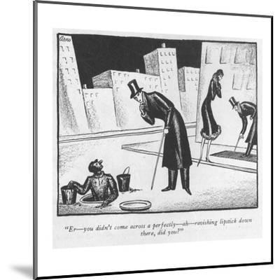 """Er?you didn't come across a perfectly?ah?ravishing lipstick down there, d?-Peter Arno-Mounted Premium Giclee Print"