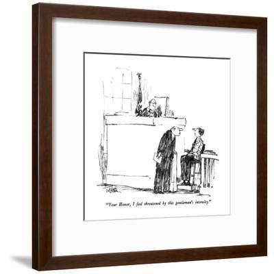"""Your Honor, I feel threatened by this gentleman's intensity."" - New Yorker Cartoon-Robert Weber-Framed Premium Giclee Print"