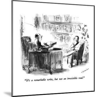 """""""It's a remarkable write, but not an irresistible read."""" - New Yorker Cartoon-James Stevenson-Mounted Premium Giclee Print"""