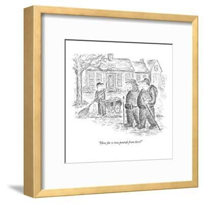 """""""How far is two pounds from here?"""" - New Yorker Cartoon-Edward Koren-Framed Premium Giclee Print"""