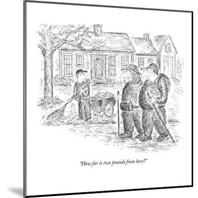 """""""How far is two pounds from here?"""" - New Yorker Cartoon-Edward Koren-Mounted Premium Giclee Print"""