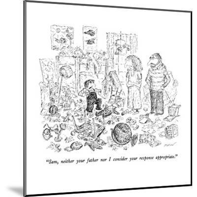 """Sam, neither your father nor I consider your response appropriate."" - New Yorker Cartoon-Edward Koren-Mounted Premium Giclee Print"