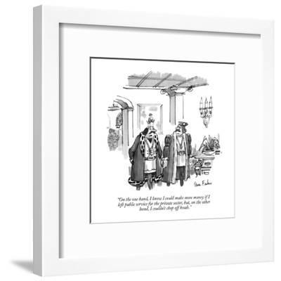 """""""On the one hand, I know I could make more money if I left public service ?"""" - New Yorker Cartoon-Dana Fradon-Framed Premium Giclee Print"""