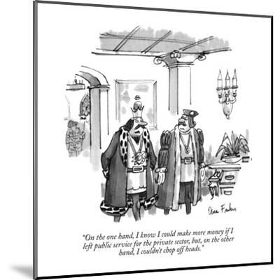 """""""On the one hand, I know I could make more money if I left public service ?"""" - New Yorker Cartoon-Dana Fradon-Mounted Premium Giclee Print"""