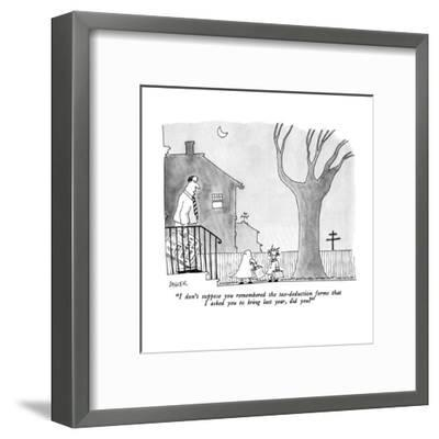 """""""I don't suppose you remembered the tax-deduction forms that I asked you t?"""" - New Yorker Cartoon-Jack Ziegler-Framed Premium Giclee Print"""