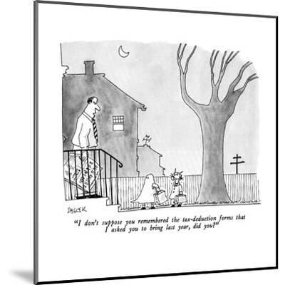 """""""I don't suppose you remembered the tax-deduction forms that I asked you t?"""" - New Yorker Cartoon-Jack Ziegler-Mounted Premium Giclee Print"""