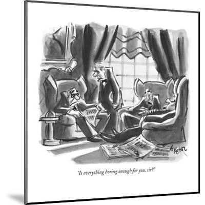 """""""Is everything boring enough for you, sir?"""" - New Yorker Cartoon-Lee Lorenz-Mounted Premium Giclee Print"""