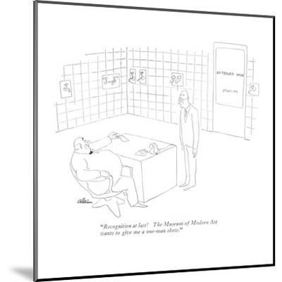 """""""Recognition at last! The Museum of Modern Art wants to give me a one-man ?"""" - New Yorker Cartoon-Alain-Mounted Premium Giclee Print"""