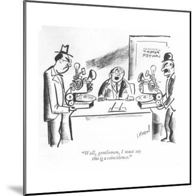 """""""Well, gentlemen, I must say this is a coincidence."""" - New Yorker Cartoon-I. Klein-Mounted Premium Giclee Print"""