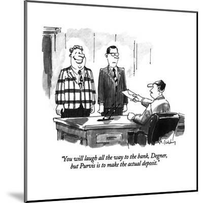 """""""You will laugh all the way to the bank, Degner, but Purvis is to make the?"""" - New Yorker Cartoon-Mike Twohy-Mounted Premium Giclee Print"""