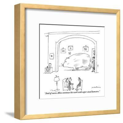 """""""And of course Allen continues his work with super-sized hamsters."""" - New Yorker Cartoon-Michael Maslin-Framed Premium Giclee Print"""