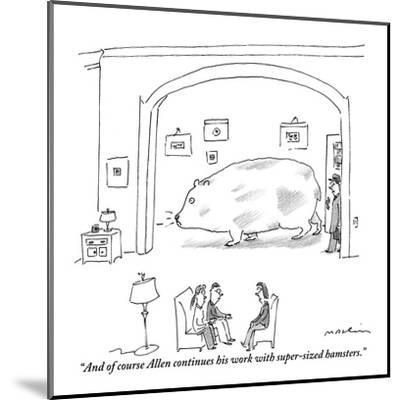 """And of course Allen continues his work with super-sized hamsters."" - New Yorker Cartoon-Michael Maslin-Mounted Premium Giclee Print"