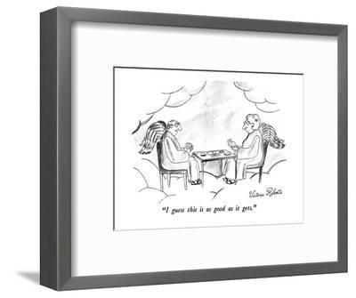 """""""I guess this is as good as it gets."""" - New Yorker Cartoon-Victoria Roberts-Framed Premium Giclee Print"""