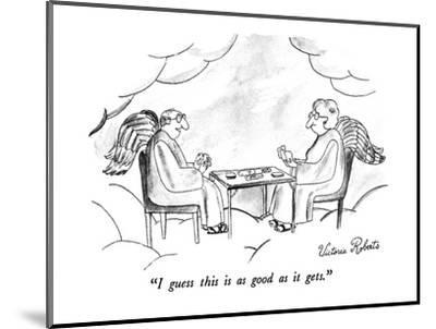 """""""I guess this is as good as it gets."""" - New Yorker Cartoon-Victoria Roberts-Mounted Premium Giclee Print"""