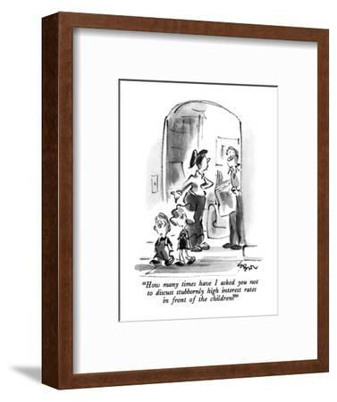 """""""How many times have I asked you not to discuss stubbornly high interest r?"""" - New Yorker Cartoon-Lee Lorenz-Framed Premium Giclee Print"""