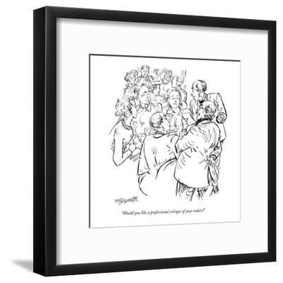 """Would you like a professional critique of your orders?"" - New Yorker Cartoon-William Hamilton-Framed Premium Giclee Print"
