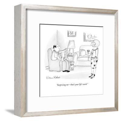 """""""Surprising me?that's your life's work."""" - New Yorker Cartoon-Victoria Roberts-Framed Premium Giclee Print"""