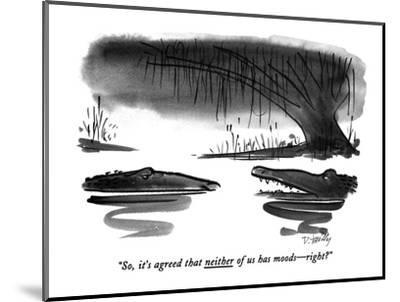 """""""So, it's agreed that neither of us has moods?right?"""" - New Yorker Cartoon-Donald Reilly-Mounted Premium Giclee Print"""