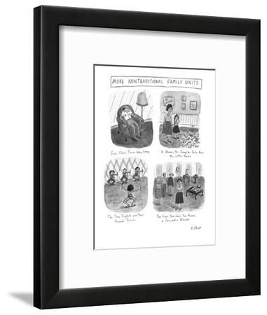 MORE NONTRADITIONAL FAMILY UNITS - New Yorker Cartoon-Roz Chast-Framed Premium Giclee Print