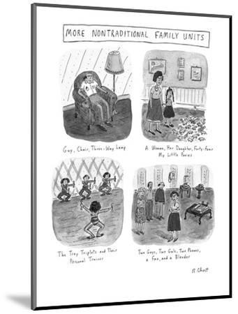 MORE NONTRADITIONAL FAMILY UNITS - New Yorker Cartoon-Roz Chast-Mounted Premium Giclee Print