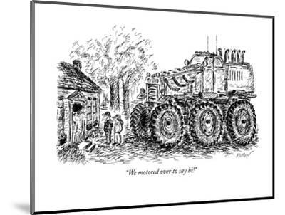 """We motored over to say hi!"" - New Yorker Cartoon-Edward Koren-Mounted Premium Giclee Print"