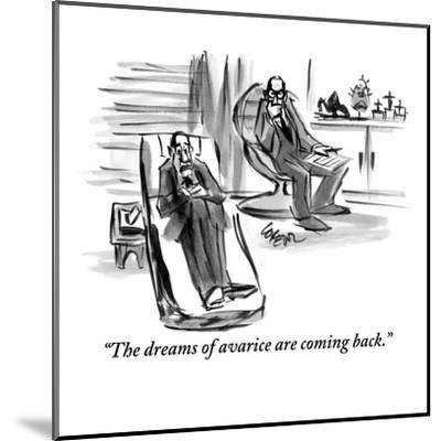 """""""The dreams of avarice are coming back."""" - New Yorker Cartoon-Lee Lorenz-Mounted Premium Giclee Print"""