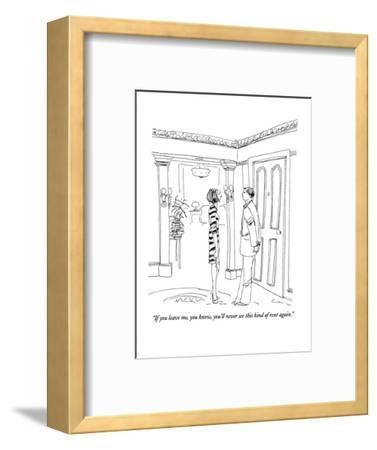 """""""If you leave me, you know, you'll never see this kind of rent again."""" - New Yorker Cartoon-Richard Cline-Framed Premium Giclee Print"""