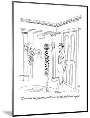 """""""If you leave me, you know, you'll never see this kind of rent again."""" - New Yorker Cartoon-Richard Cline-Mounted Premium Giclee Print"""