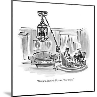 """""""Howard lives his life, and I live mine."""" - New Yorker Cartoon-Lee Lorenz-Mounted Premium Giclee Print"""