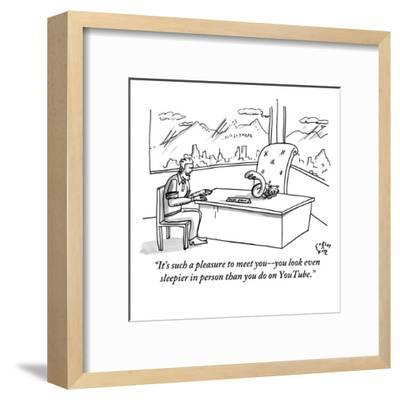 """It's such a pleasure to meet you--you look even sleepier in person than y?"" - New Yorker Cartoon-Farley Katz-Framed Premium Giclee Print"
