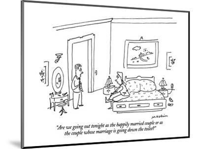 """""""Are we going out tonight as the happily married couple or as the couple w?"""" - New Yorker Cartoon-Michael Maslin-Mounted Premium Giclee Print"""