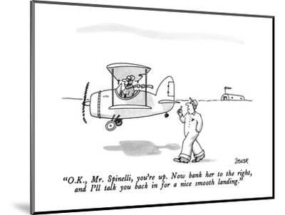 """""""O.K., Mr. Spinelli, you're up.  Now bank her to the right, and I'll talk ?"""" - New Yorker Cartoon-Jack Ziegler-Mounted Premium Giclee Print"""